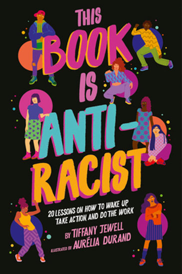 This Book is Anti-Racist:  20 Lessons on How to Wake Up, Take Action...