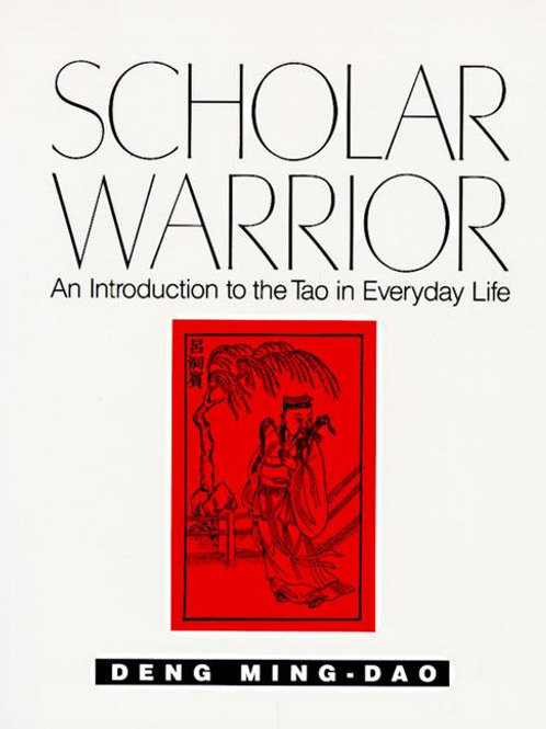 Scholar Warrior: An Introduction to the Tao in Everyday Life by Deng Ming-Dao