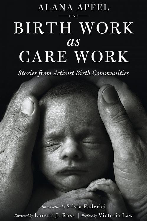 Birth Work as Care Work: Stories from Activist Birth Communities