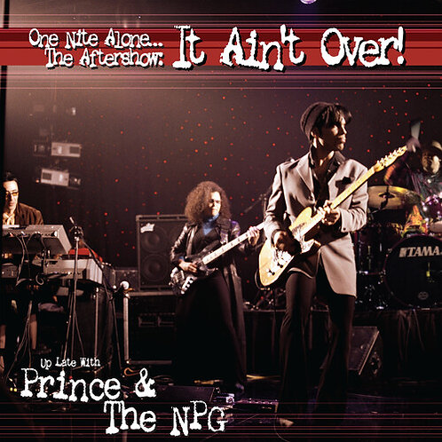 "Prince & New Power Generation, ""One Nite Alone... The Aftershow: It Ain't Over!"""