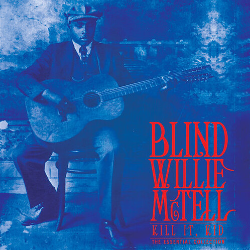 """Blind Willie McTell, """"Kill It, Kid: The Essential Collection"""""""
