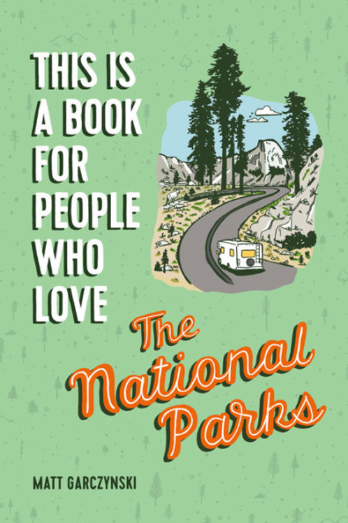 This is a Book for People Who Love the National Parks by Matt Garczynski