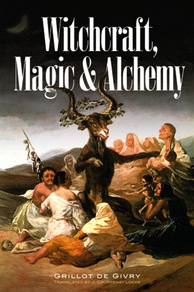 Witchcraft, Magic and Alchemy by Emile Grillot de Givry