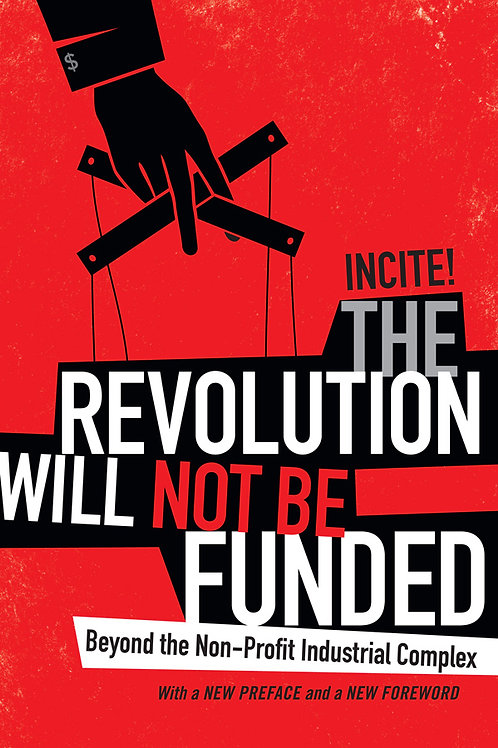 Revolution Will Not Be Funded: Beyond the Non-Profit Industrial Complex