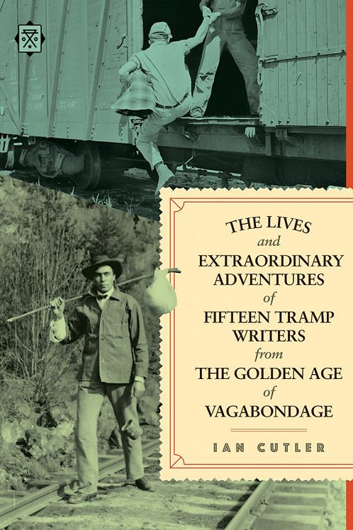 Lives and Extraordinary Adventures of Fifteen Tramp Writers...