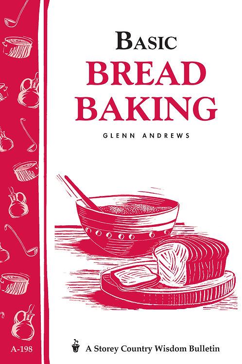 Basic Bread Baking (Storey's Country Wisdom Bulletin A-198)