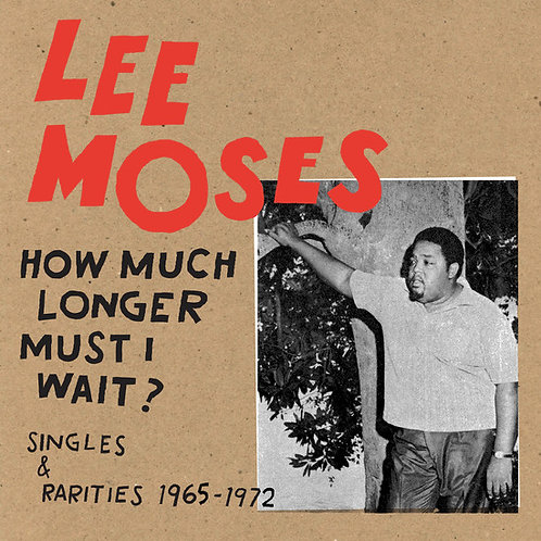 "Lee Moses, ""How Much Longer Must I Wait? Singles & Rarities 1965-1972"""