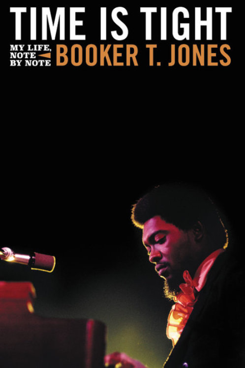 Time is Tight:  My Life, Note by Note by Booker T. Jones (used)