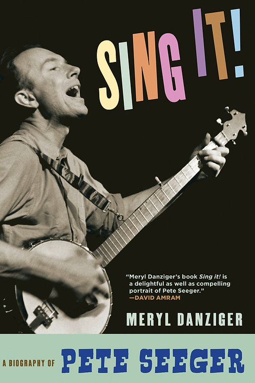 Sing It! A Biography of Pete Seeger by Meryl Danziger