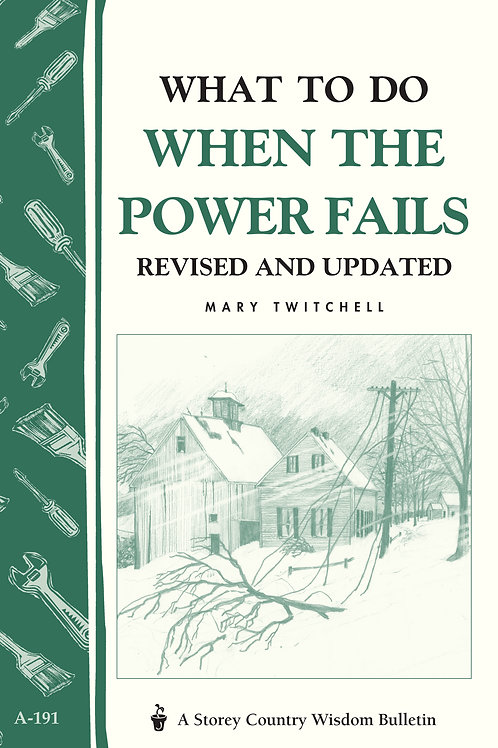 What to Do When the Power Fails (Storey's Country Wisdom Bulletin A-191)