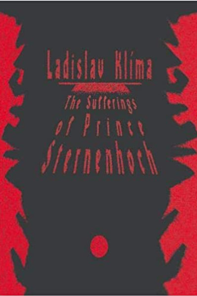 Sufferings of Prince Sternenhoch: A Grotesque Romanetto by Ladislav Klíma