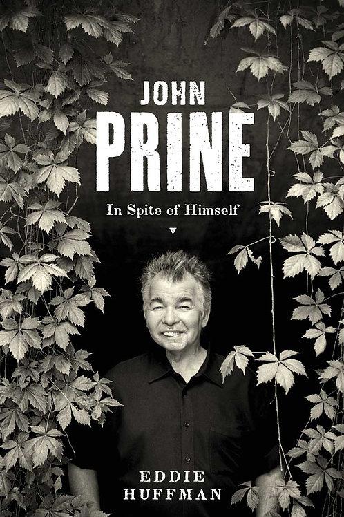 John Prine: In Spite of Himself by Eddie Huffman