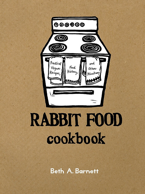 Rabbit Food Cookbook: Practical Vegan Recipes, Food History, and Other...