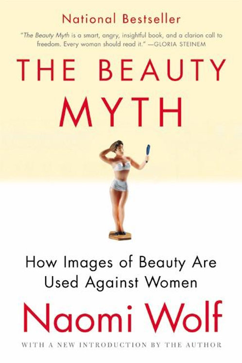 The Beauty Myth: How Images of Beauty Are Used Against Women (used)