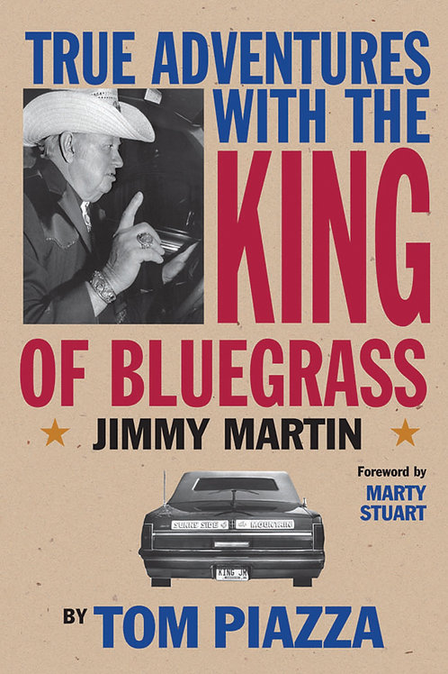 True Adventures with the King of Bluegrass, Jimmy Martin by Tom Piazza (used)