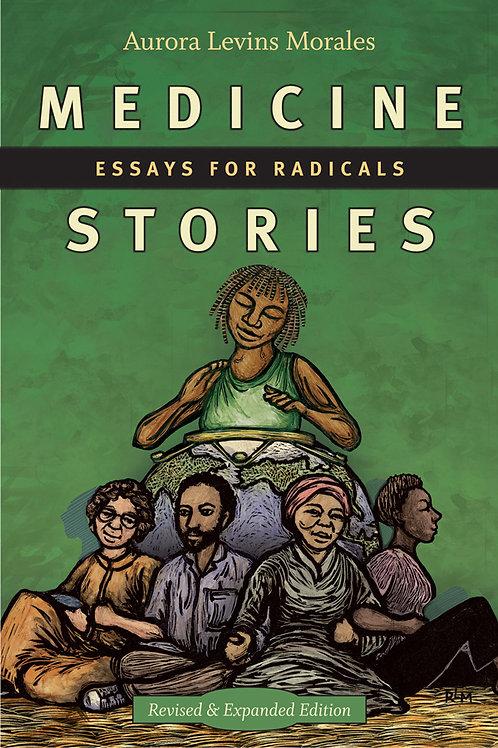 Medicine Stories: Essays for Radicals by Aurora Levins Morales