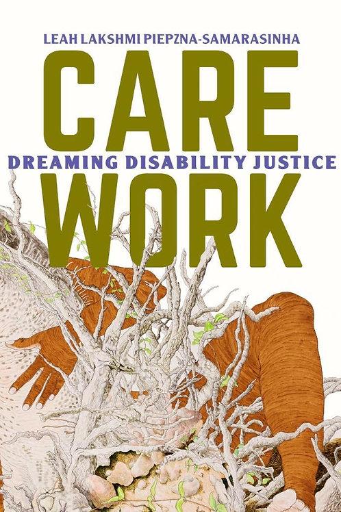 Care Work: Dreaming Disability Justice by Leah Lakshmi Piepzna-Samarasinha