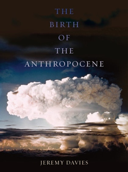 Birth of the Anthropocene by Jeremy Davies (used)