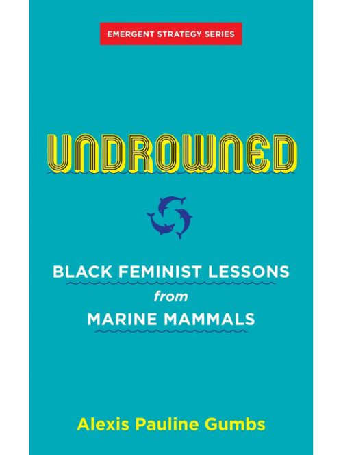 Undrowned: Black Feminist Lessons from Marine Mammals by Alexis Pauline Gumbs