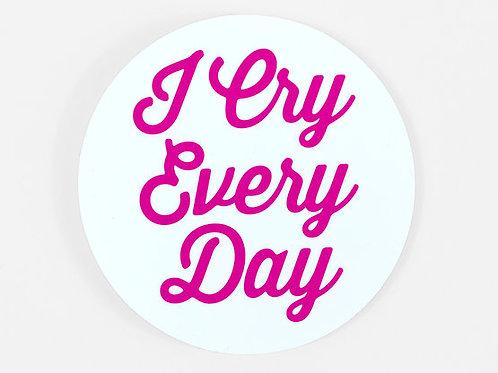 I Cry Every Day sticker