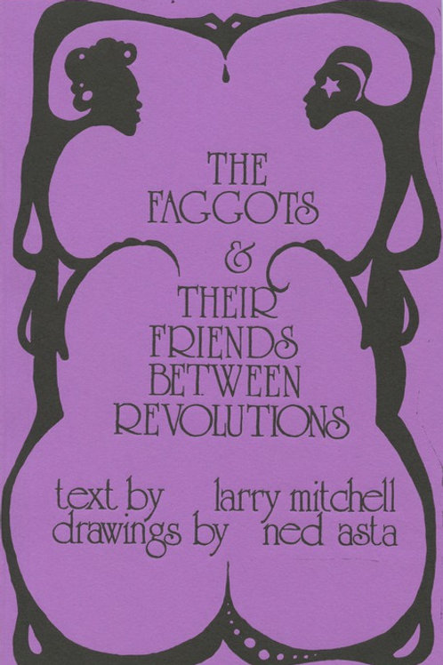 The Faggots and Their Friends Between Revolutions by Larry Mitchell