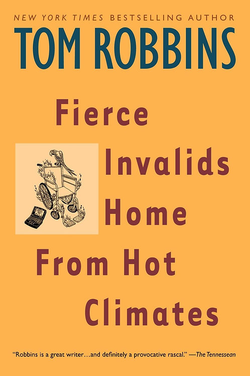 Fierce Invalids Home From Hot Climates by Tom Robbins (used)