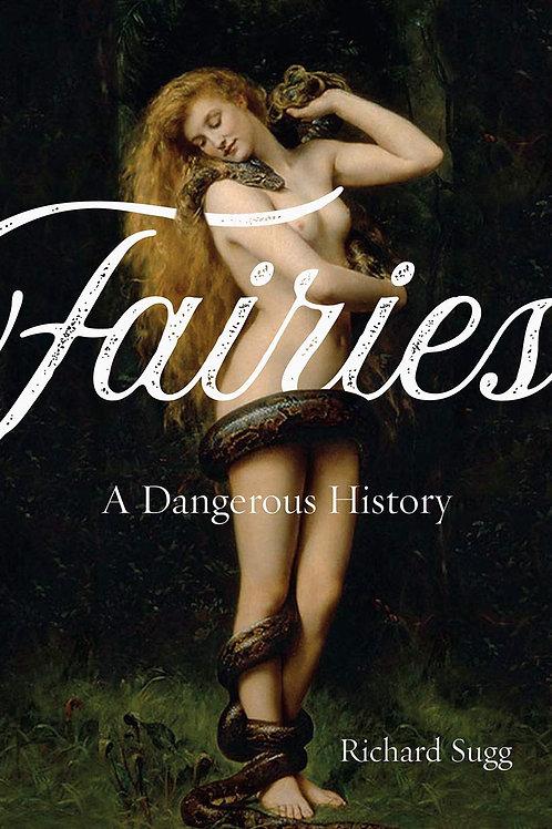Fairies: A Dangerous History by Richard Sugg
