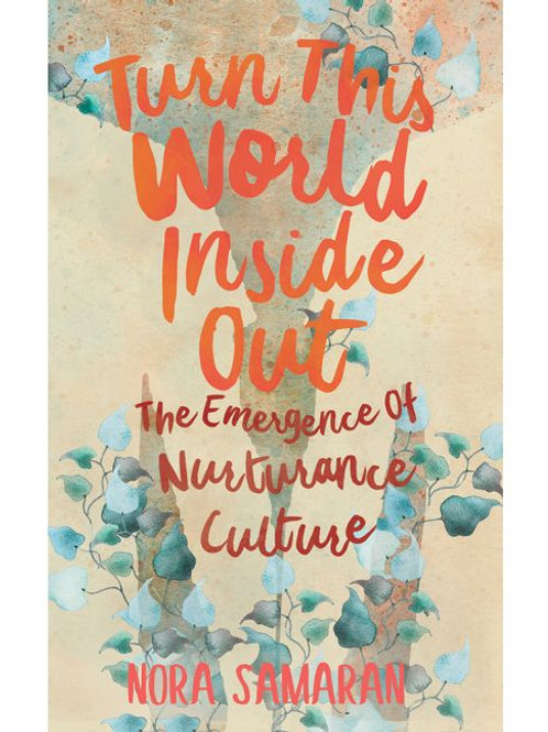 Turn This World Inside Out: The Emergence of Nurturance Culture by Nora Samaran