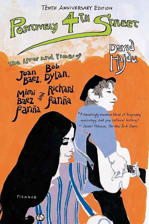 Positively 4th Street: The Lives of Joan Baez, Bob Dylan, Mimi Baez Fariña...