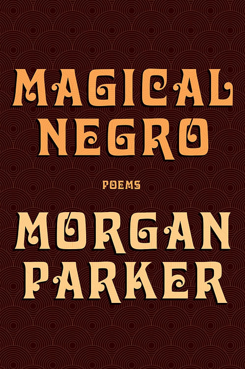 Magical Negro: Poems by Morgan Parker