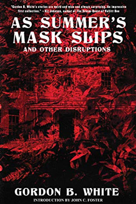 As Summer's Mask Slips and Other Disruptions by Gordon B. White