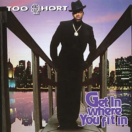 """Too $hort, """"Get In Where You Fit In"""""""