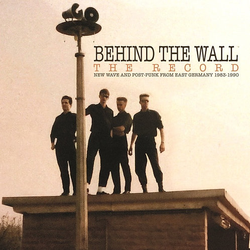 Behind the Wall - The Record: New Wave and Post-Punk from East Germany 1983-1990