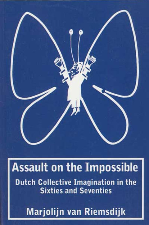Assault on the Impossible: Dutch Collective Imagination in the 60s and 70s