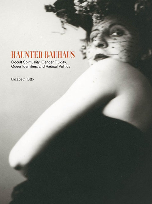 Haunted Bauhaus: Occult Spirituality, Gender Fluidity, Queer Identities...