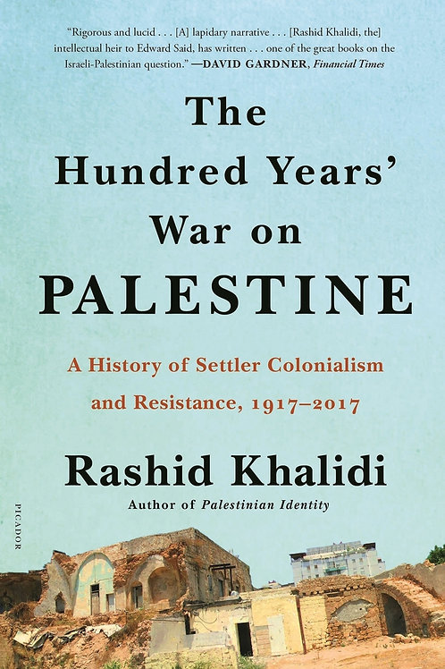 The Hundred Years' War on Palestine: A History of Settler Colonialism...