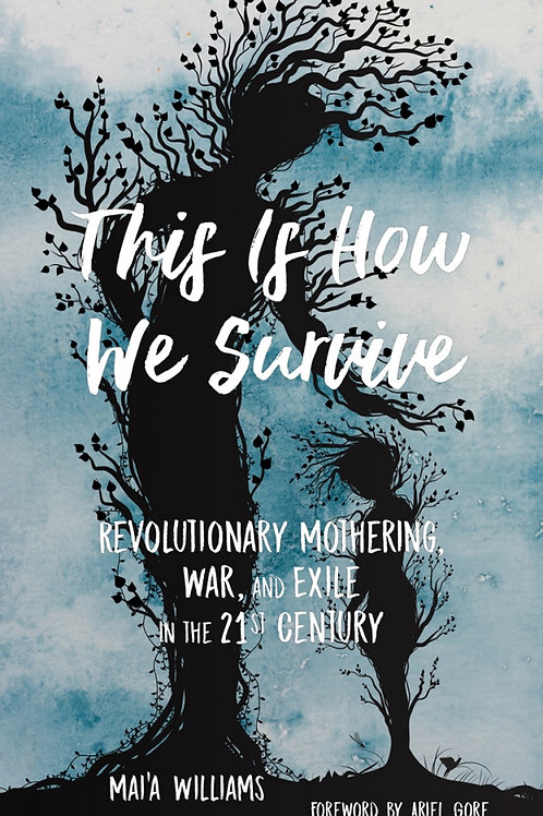 This Is How We Survive: Revolutionary Mothering, War, & Exile...
