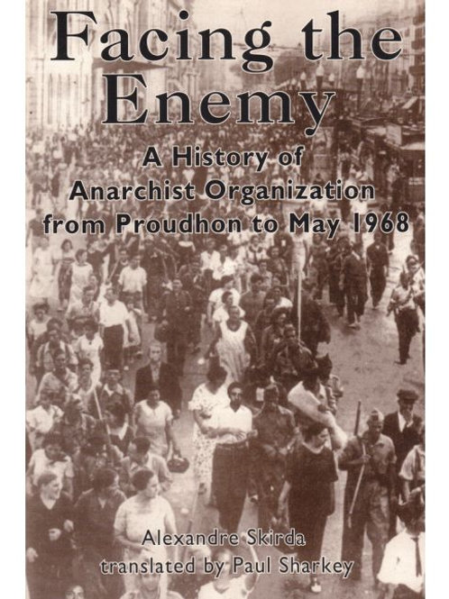 Facing the Enemy: A History of Anarchist Organization From Proudhon To May 1968