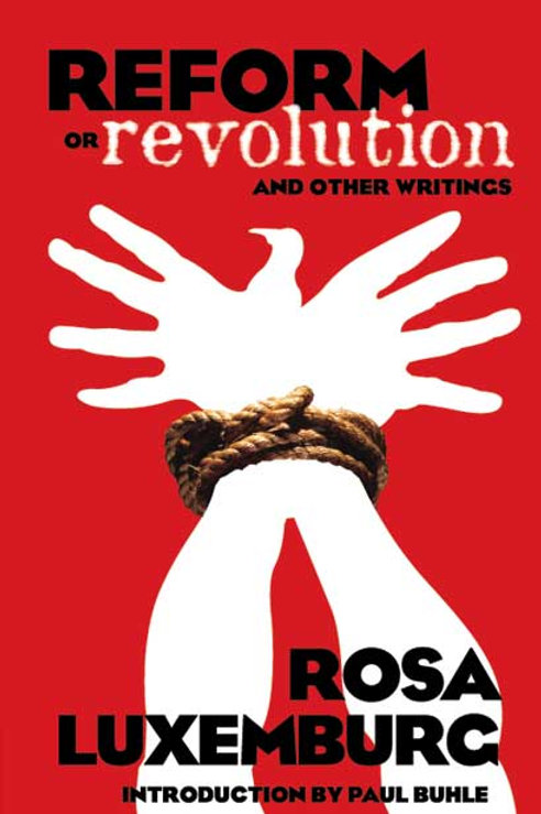 Reform or Revolution and Other Writings by Rosa Luxemburg