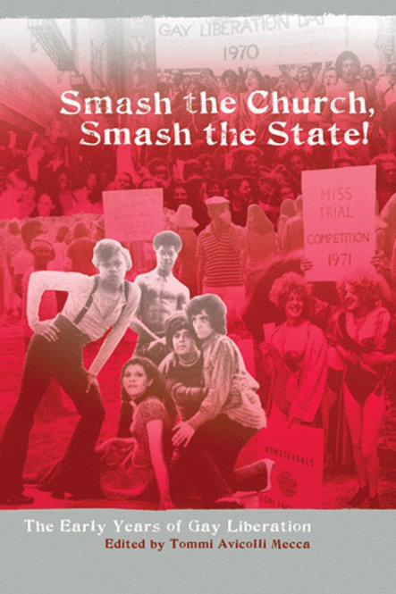 Smash the Church, Smash the State!: The Early Years of Gay Liberation