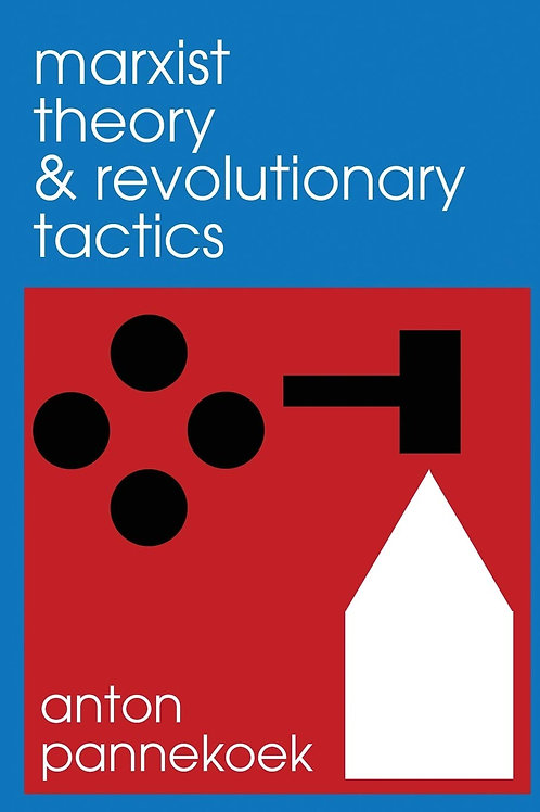 Marxist Theory and Revolutionary Tactics by Anton Pannekoek