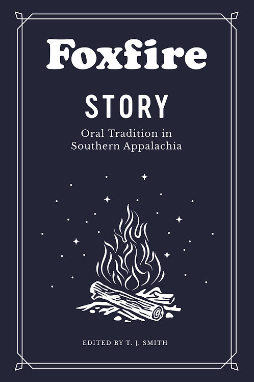 Foxfire Story: Oral Tradition in Southern Appalachia