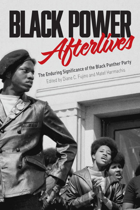 Black Power Afterlives: The Enduring Significance of the Black Panther Party