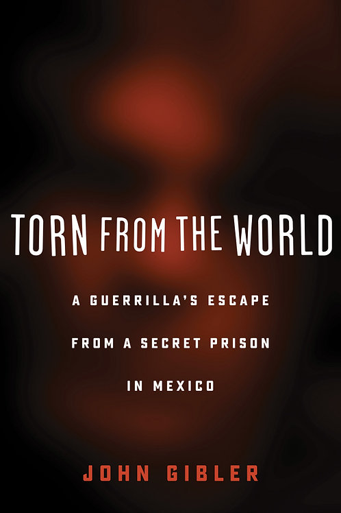 Torn from the World: A Guerrilla's Escape from a Secret Prison in Mexico
