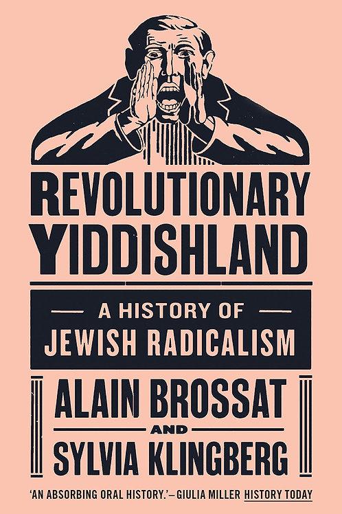 Revolutionary Yiddishland: A History of Jewish Radicalism by Alain Brossat