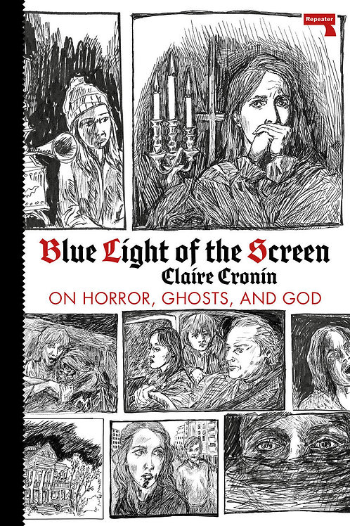 Blue Light of the Screen: On Horror, Ghosts, and God by Claire Cronin