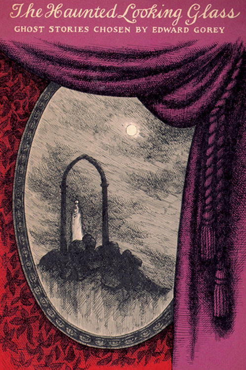 Haunted Looking Glass: Ghost Stories Chosen by Edward Gorey