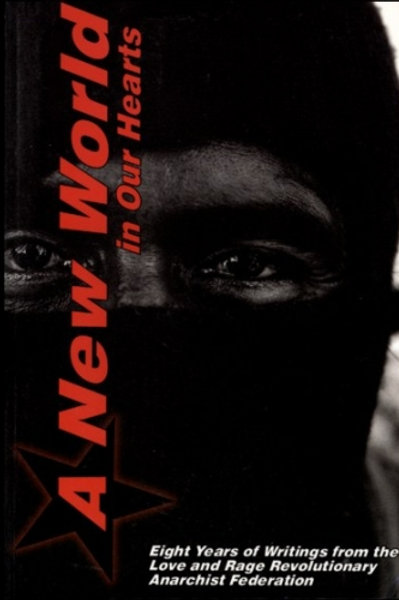 A New World in Our Hearts: 8 Years of Writings from the Love and Rage...