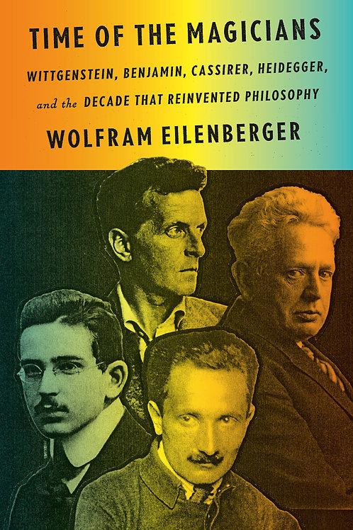 Time of the Magicians: Wittgenstein, Benjamin, Cassirer, Heidegger, and the...