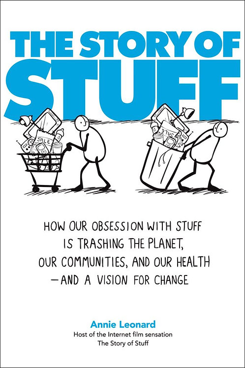 Story of Stuff: The Impact of Overconsumption on the Planet, Our Communities...
